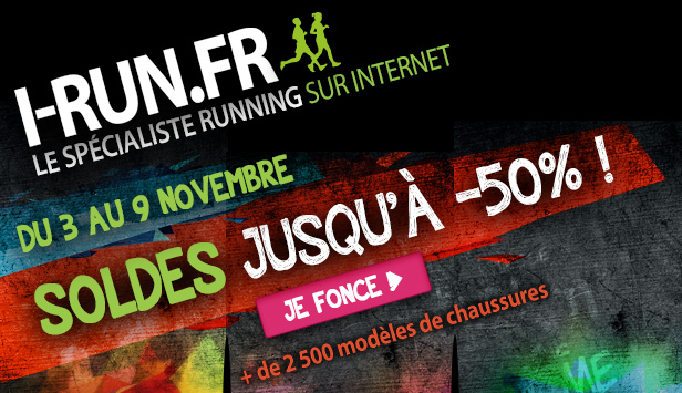 I-RUN.FR les spécialistes running sur internet. Du 3 au 9 novembre. Soldes jusqu'à -50% ! Je fonce. + de 2 500 modèles de chaussures