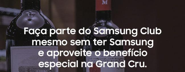 Faça parte do Samsung Club mesmo sem ter  Samsung e aproveite o benefício especial na Grand Cru.