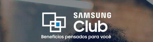 SAMSUNG Club Benefícios pensados para  você