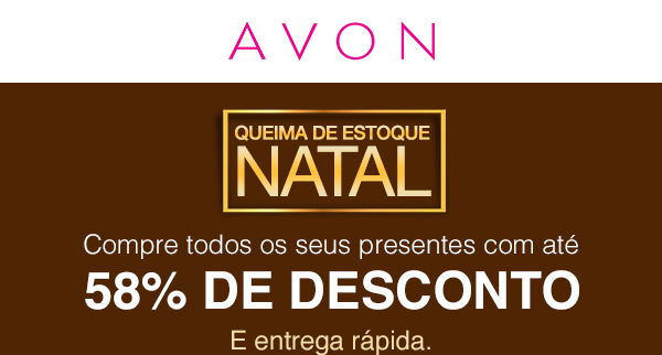 Avon - Queima de Estoque Natal - Compre todos os  seus presentes com até 58% de desconto.